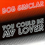Bob Sinclar - You could be my lover