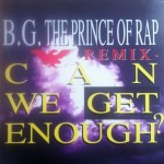 B.G. The Prince Of Rap - Can we get enough (remix)
