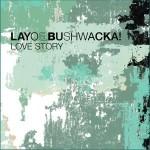 Layo-&-Bushwacka-Love-story