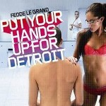 Fedde-Le-Grand-Put-your-hands-up-for-Detroit