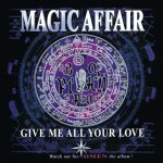 Magic-Affair-Give-me-all-your-love