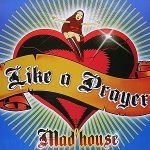 Mad'House-Like-a-prayer