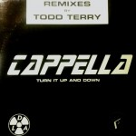 Cappella - Turn it up and down (Remixes by Todd Terry))