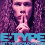 E-Type-Set-the-world-on-fire