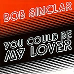 Bob-Sinclar-You-could-be-my-lover