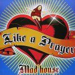 Mad'House-Like-a-prayer