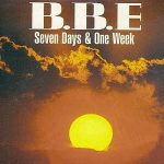 B.B.E.-Seven-days-and-one-week